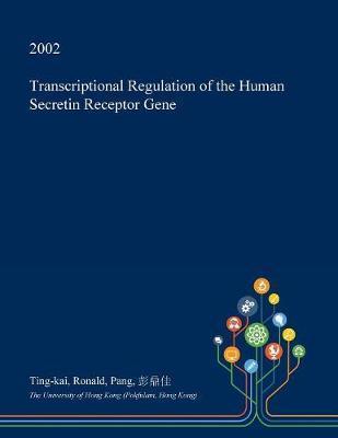 Transcriptional Regulation of the Human Secretin Receptor Gene by Ting-Kai Ronald Pang