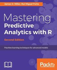 Mastering Predictive Analytics with R - by James D. Miller image