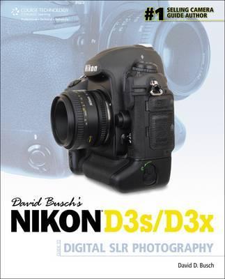 David Busch's Nikon D3s/D3x Guide to Digital SLR Photography by David Busch