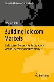 Building Telecom Markets by Whasun Jho