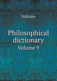 Philosophical Dictionary Volume 9 by Voltaire