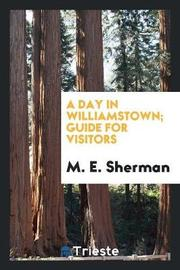 A Day in Williamstown; Guide for Visitors by M E Sherman