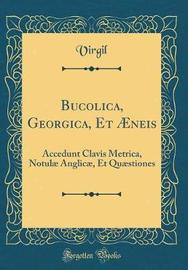 Bucolica, Georgica, Et Aeneis by Virgil Virgil image