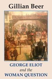 George Eliot and The Woman Question by Gillian Beer