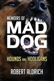 Memoirs of Mad Dog by Robert Aldrich