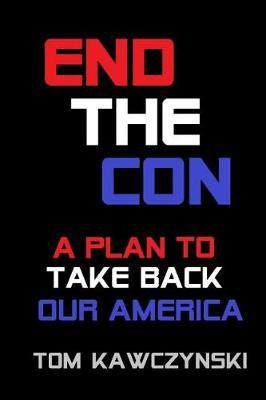 End the Con by Tom Kawczynski image