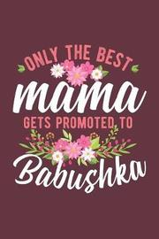 Only The Best Mama Gets Promoted To Babushka by Timecapsule Memory Journals