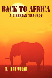 Back to Africa - A Liberian Tragedy by M. TEAH WULAH image