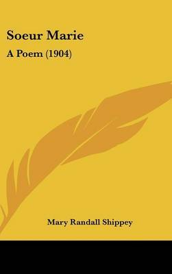 Soeur Marie: A Poem (1904) by Mary Randall Shippey image