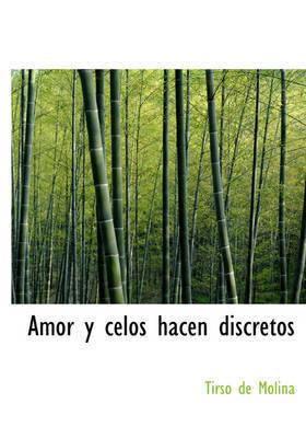 Amor y Celos Hacen Discretos by Tirso De Molina