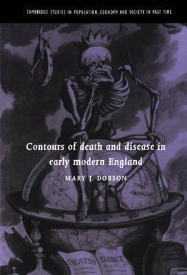 Contours of Death and Disease in Early Modern England by Mary J. Dobson
