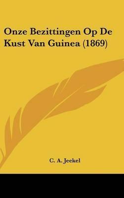 Onze Bezittingen Op de Kust Van Guinea (1869) by C A Jeekel