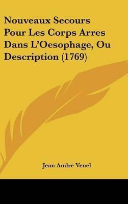 Nouveaux Secours Pour Les Corps Arres Dans L'Oesophage, Ou Description (1769) by Jean Andre Venel