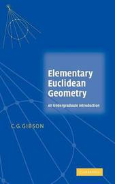 Elementary Euclidean Geometry by C.G. Gibson