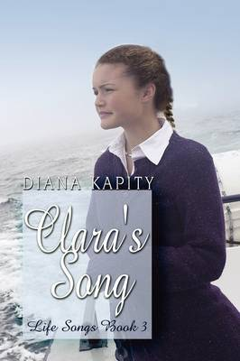 Clara's Song: Life Songs Book 3 by Diana Kapity
