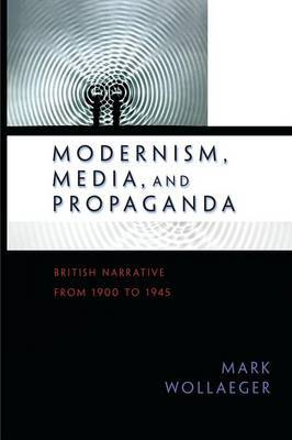 Modernism, Media, and Propaganda by Mark A. Wollaeger image