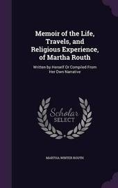 Memoir of the Life, Travels, and Religious Experience, of Martha Routh by Martha Winter Routh image