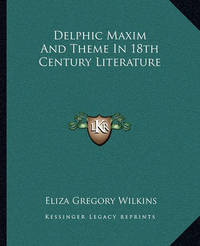 Delphic Maxim and Theme in 18th Century Literature by Eliza Gregory Wilkins