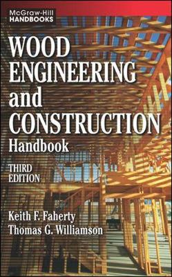 Wood Engineering and Construction Handbook by Keith Faherty