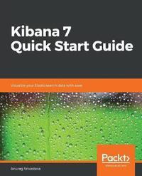 Kibana 7 Quick Start Guide by Anurag Srivastava