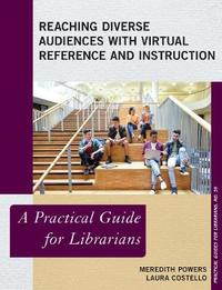 Reaching Diverse Audiences with Virtual Reference and Instruction by Meredith Powers