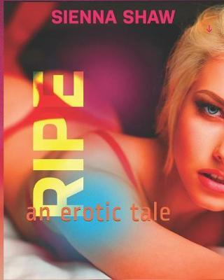 Ripe by Sienna Shaw