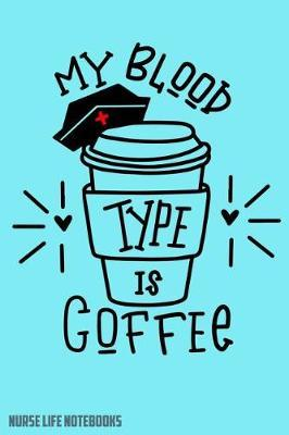 Nurse Life Notebooks My Blood Type Is Coffee by Nurse Life Notebooks