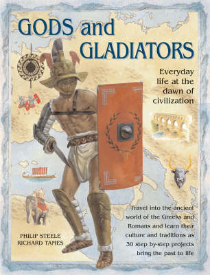 Gods and Gladiators: Everyday Life at the Dawn of Civilization by Philip Steele image