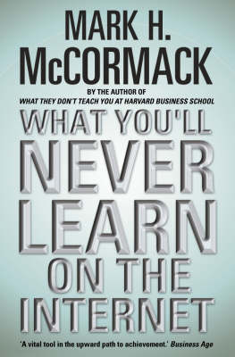 What You'll Never Learn on the Internet by Mark H McCormack