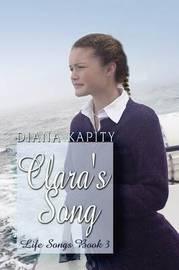 Clara's Song: Life Songs Book 3 by Diana Kapity image
