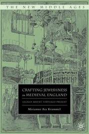 Crafting Jewishness in Medieval England by Miriamne Ara Krummel