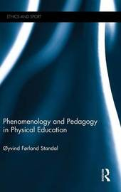 Phenomenology and Pedagogy in Physical Education by Oyvind Standal
