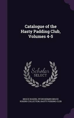 Catalogue of the Hasty Padding Club, Volumes 4-5 by Bruce Rogers