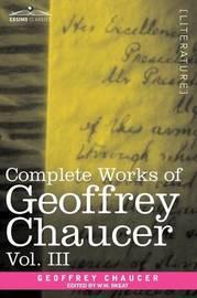 Complete Works of Geoffrey Chaucer, Vol. III by Geoffrey Chaucer
