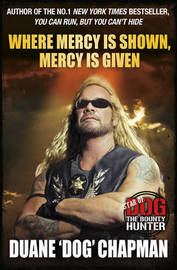 Where Mercy is Shown, Mercy is Given by Duane Chapman image