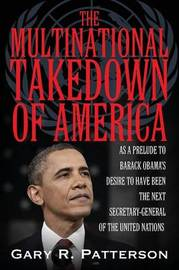 The Multinational Takedown of America by Gary R. Patterson