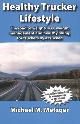 Healthy Trucker Lifestyle by Michael M. Metzger