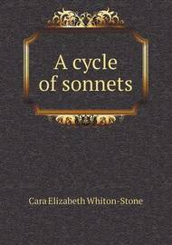 A Cycle of Sonnets by Cara Elizabeth Whiton Stone