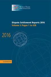 Dispute Settlement Reports 2016: Volume 1, Pages 1-428 by World Trade Organization