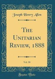 The Unitarian Review, 1888, Vol. 30 (Classic Reprint) by Joseph Henry Allen image