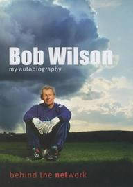 Bob Wilson - Behind the Network: My Autobiography by Bob Wilson image
