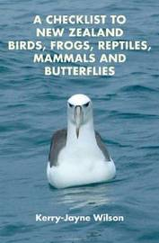 A Checklist to New Zealand Birds, Frogs, Reptiles, Mammals and Butterflies by Kerry-Jayne Wilson