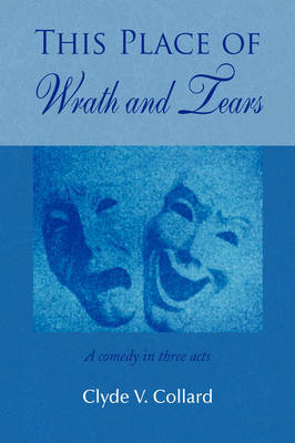 This Place of Wrath and Tears by Clyde V. Collard