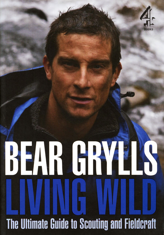 Living Wild: The Ultimate Guide to Scouting and Fieldcraft by Bear Grylls