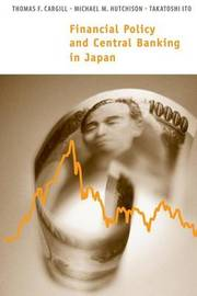Financial Policy and Central Banking in Japan by Thomas F Cargill