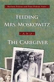 Feeding Mrs. Moskowitz and The Caregiver by Barbara Pokras image