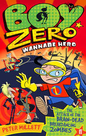 Boy Zero Wannabe Hero: The Attack of the Brain-Dead Breakdancing Zombies by Peter Millett