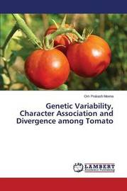 Genetic Variability, Character Association and Divergence Among Tomato by Meena Om Prakash