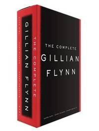 The Complete Gillian Flynn: Gone Girl/Dark Places/Sharp Objects by Gillian Flynn