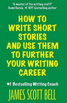 How to Write Short Stories and Use Them to Further Your Writing Career by James Scott Bell image